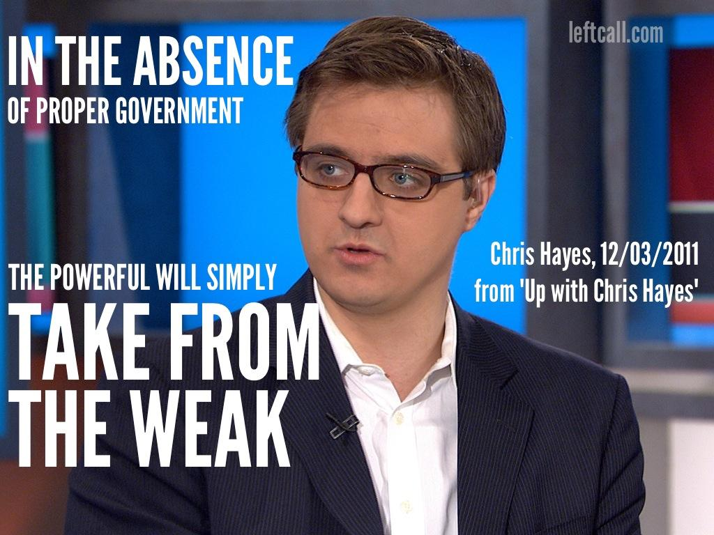 Chris Hayes - In The Absence Of Proper Government The Powerful Will Simply Take From The Weak