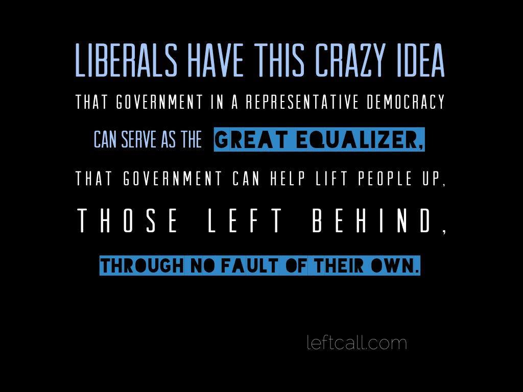liberals-believe-government-can-serve-as-the-great-equalizer
